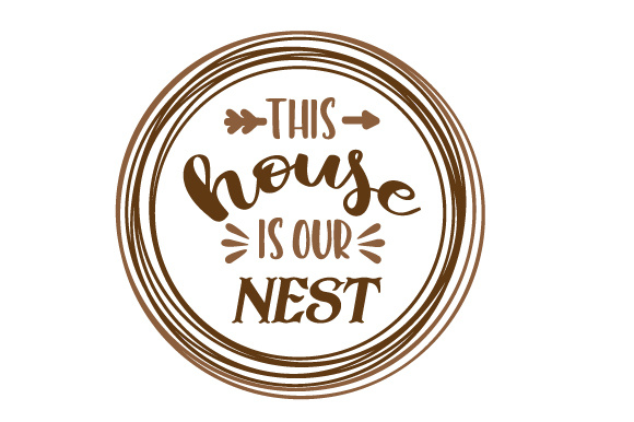 This House is Our Nest Home Craft Cut File By Creative Fabrica Crafts