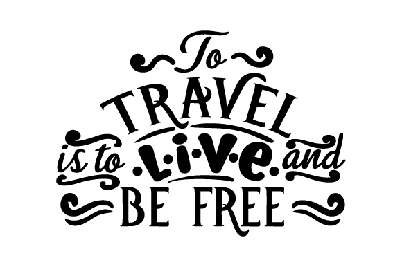 To Travel Is To Live And Be Free Svg Cut File By Creative