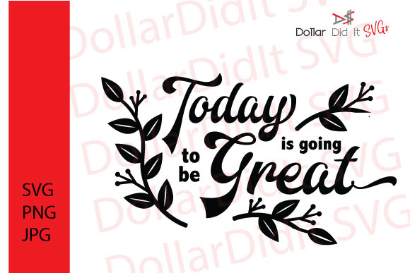 Today Is Going To Be Great Svg Graphic By Dollar Did It