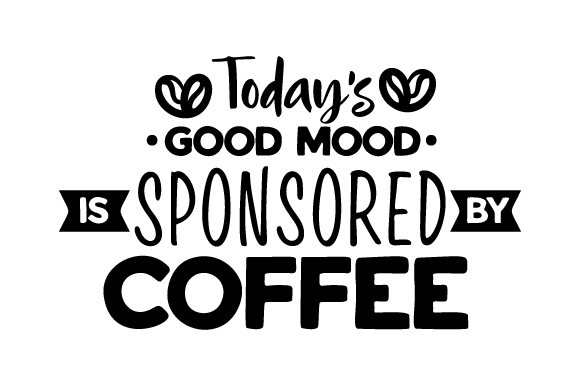 Today S Good Mood Is Sponsored By Coffee Svg Cut File By