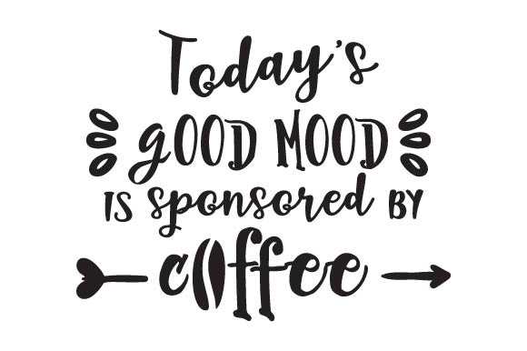 Download Free Today S Good Mood Is Sponsored By Coffee Svg Cut File By for Cricut Explore, Silhouette and other cutting machines.