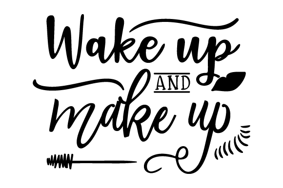 Download Free Wake Up And Make Up Svg Cut File By Creative Fabrica Crafts for Cricut Explore, Silhouette and other cutting machines.