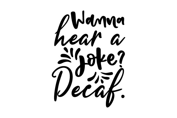 Download Free Wanna Hear A Joke Decaf Svg Plotterdatei Von Creative Fabrica for Cricut Explore, Silhouette and other cutting machines.