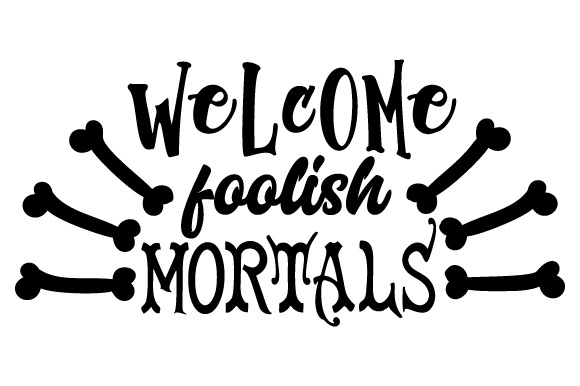 Welcome Foolish Mortals Doors Signs Craft Cut File By Creative Fabrica Crafts