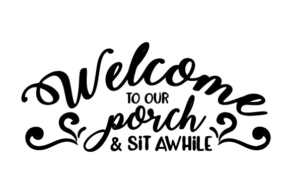 Download Free Welcome To Our Porch Sit Awhile Svg Cut File By Creative for Cricut Explore, Silhouette and other cutting machines.