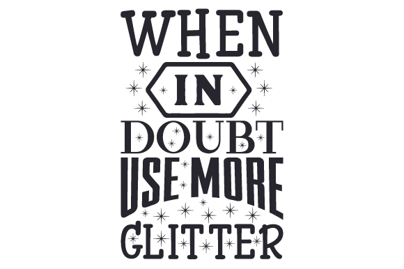 When in Doubt, Use More Glitter Hobbies Craft Cut File By Creative Fabrica Crafts - Image 1