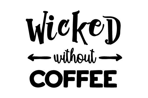 Wicked Without Coffee Coffee Craft Cut File By Creative Fabrica Crafts