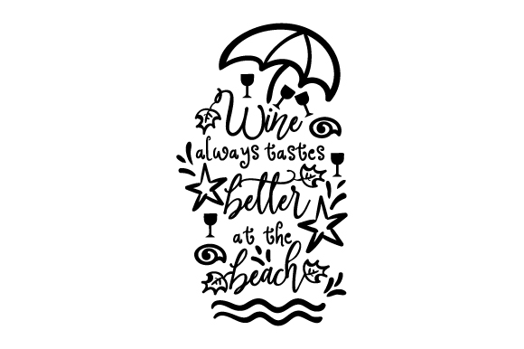 Download Free Wine Always Tastes Better At The Beach Svg Cut File By Creative for Cricut Explore, Silhouette and other cutting machines.