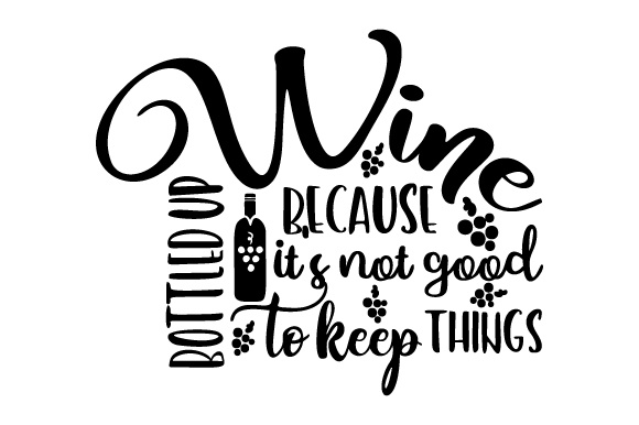 Download Free Wine Because It S Not Good To Keep Things Bottled Up Svg Cut File for Cricut Explore, Silhouette and other cutting machines.