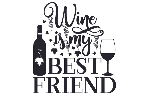 Download Free Wine Is My Best Friend Svg Cut File By Creative Fabrica Crafts for Cricut Explore, Silhouette and other cutting machines.