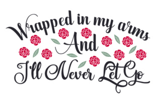 Wrapped In My Arms And I Ll Never Svg Cut Files 21019 Free Svg Christmas Cutting Files For Crafts And Gifts