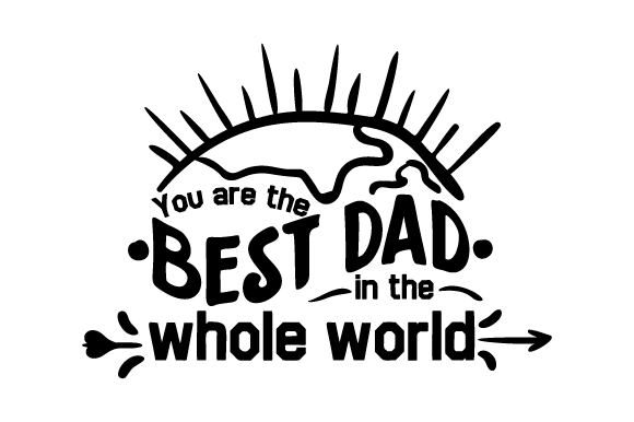 Download Free You Are The Best Dad In The Whole World Svg Cut File By Creative for Cricut Explore, Silhouette and other cutting machines.