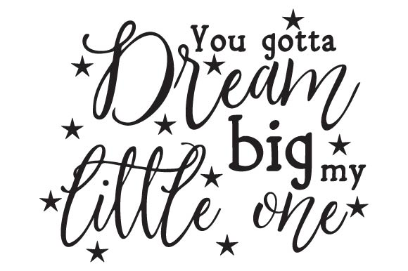 Download Free You Gotta Dream Big My Little One Svg Cut File By Creative for Cricut Explore, Silhouette and other cutting machines.