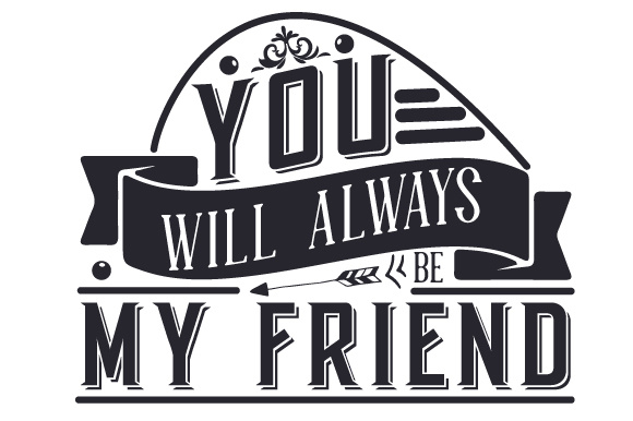 You Will Always Be My Friend Svg Cut File By Creative Fabrica