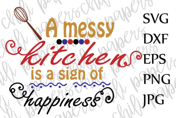 Download Free A Messy Kitchen Is Sign Of Happiness Kitchen Kitchen Quote Cut for Cricut Explore, Silhouette and other cutting machines.