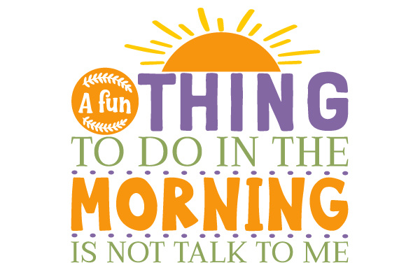 A Fun Thing to Do in the Morning is Not Talk to Me Bedroom Craft Cut File By Creative Fabrica Crafts