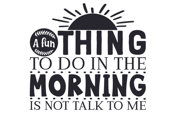 A Fun Thing to Do in the Morning is Not Talk to Me Bedroom Craft Cut File By Creative Fabrica Crafts - Image 2