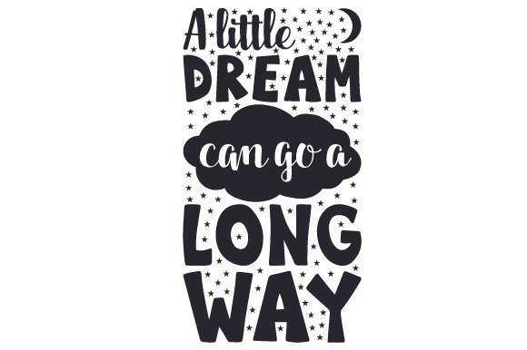 Download Free A Little Dream Can Go A Long Way Svg Cut File By Creative for Cricut Explore, Silhouette and other cutting machines.