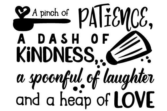 Download Free A Pinch Of Patience A Dash Of Kindness A Spoonful Of Laughter for Cricut Explore, Silhouette and other cutting machines.
