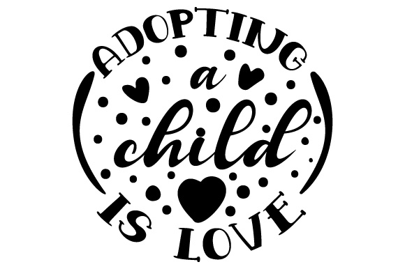 Adopting a Child is Love Adoption Craft Cut File By Creative Fabrica Crafts