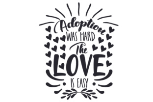 Adoption Was Hard. the Love is Easy Craft Design By Creative Fabrica Crafts