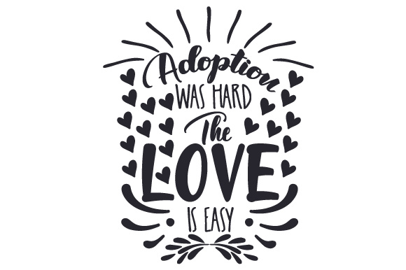 Adoption Was Hard. the Love is Easy Adoption Craft Cut File By Creative Fabrica Crafts
