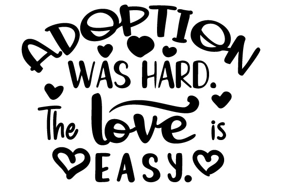 Adoption Was Hard. the Love is Easy. Adoption Craft Cut File By Creative Fabrica Crafts - Image 1