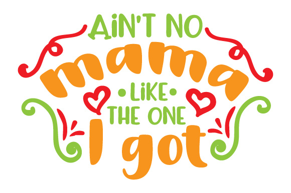 Download Free Ain T No Mama Like The One I Got Svg Cut File By Creative for Cricut Explore, Silhouette and other cutting machines.