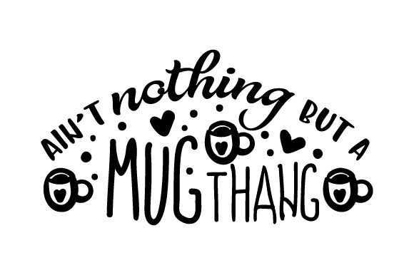 Ain't Nothing but a Mug Thang Coffee Craft Cut File By Creative Fabrica Crafts