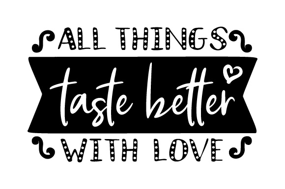 Download Free All Things Taste Better With Love Svg Cut File By Creative for Cricut Explore, Silhouette and other cutting machines.