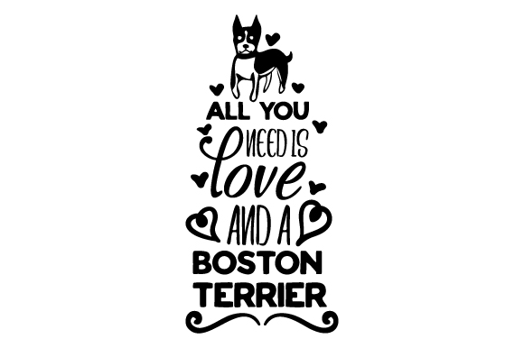 Download Free All You Need Is Love And A Boston Terrier Archivos De Corte Svg for Cricut Explore, Silhouette and other cutting machines.