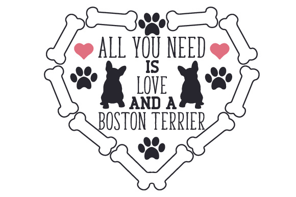 All You Need is Love and a Boston Terrier Dogs Craft Cut File By Creative Fabrica Crafts
