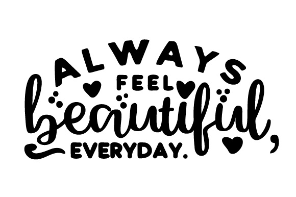 Download Free Always Feel Beautiful Everyday Svg Cut File By Creative for Cricut Explore, Silhouette and other cutting machines.
