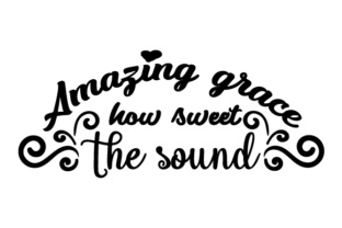 Amazing Grace How Sweet the Sound Religious Craft Cut File By Creative Fabrica Crafts