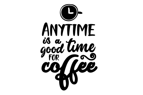 Download Free Anytime Is A Good Time For Coffee Svg Cut File By Creative for Cricut Explore, Silhouette and other cutting machines.