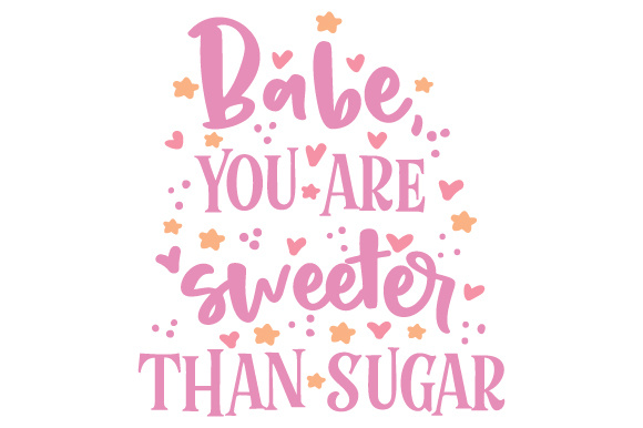 Download Free Babe You Are Sweeter Than Sugar Svg Cut File By Creative for Cricut Explore, Silhouette and other cutting machines.