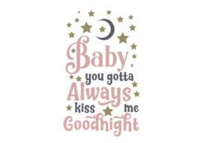 Baby You Gotta Always Kiss Me Goodnight Svg Cut Files A Complete And Honest Guide To Creative Market