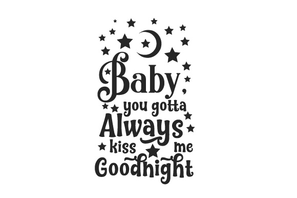 Download Free Baby You Gotta Always Kiss Me Goodnight Svg Cut File By for Cricut Explore, Silhouette and other cutting machines.