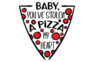 Baby, You've Stolen a Pizza My Heart Love Craft Cut File By Creative Fabrica Crafts