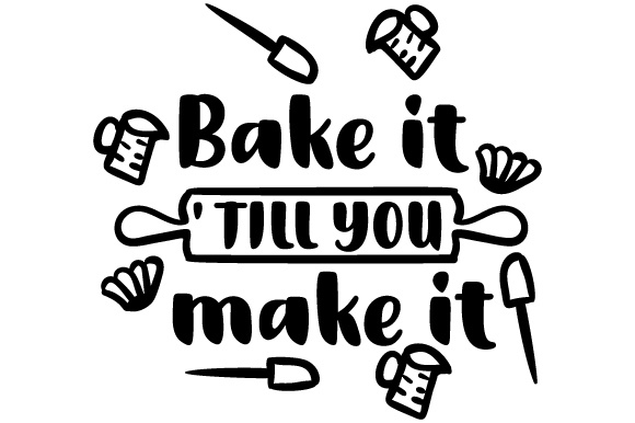 Download Free Bake It Till You Make It Svg Cut File By Creative Fabrica for Cricut Explore, Silhouette and other cutting machines.