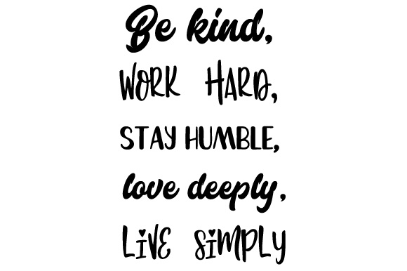 Download Free Be Kind Work Hard Stay Humble Love Deeply Live Simply Svg Cut File By Creative Fabrica Crafts Creative Fabrica for Cricut Explore, Silhouette and other cutting machines.