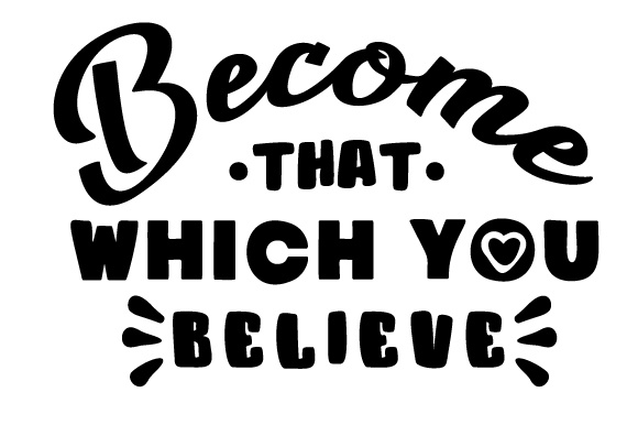 Become That Which You Believe Motivational Craft Cut File By Creative Fabrica Crafts