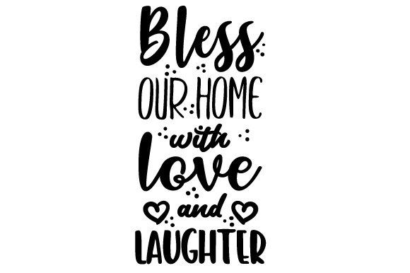 Bless Our Home with Love and Laughter Home Craft Cut File By Creative Fabrica Crafts