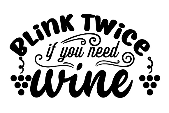 Blink Twice if You Need Wine Wine Craft Cut File By Creative Fabrica Crafts