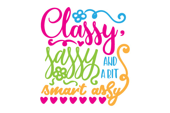 Classy, Sassy and a Bit Smart Assy Kids Craft Cut File By Creative Fabrica Crafts