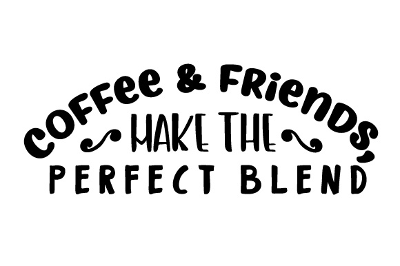 Download Free Coffee Friends Make The Perfect Blend Svg Cut File By for Cricut Explore, Silhouette and other cutting machines.