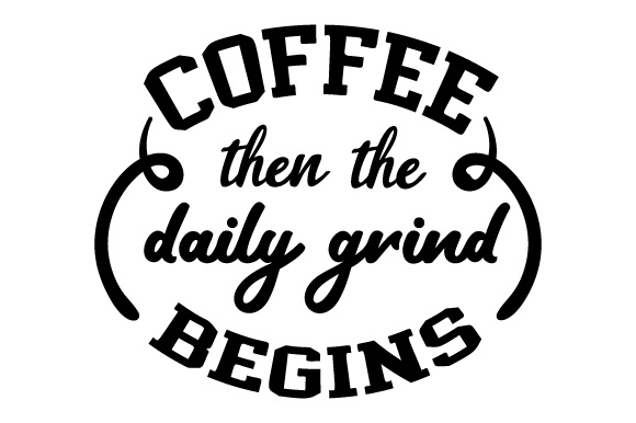 Download Free Coffee Then The Daily Grind Begins Svg Cut File By Creative for Cricut Explore, Silhouette and other cutting machines.