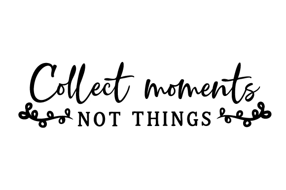 Download Free Collect Moments Not Things Svg Cut File By Creative Fabrica for Cricut Explore, Silhouette and other cutting machines.