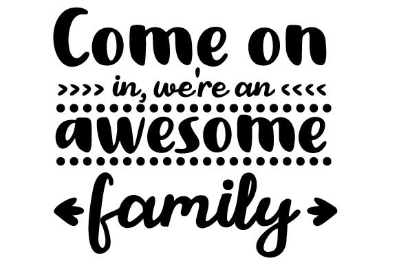 Come on in, We're an Awesome Family Doors Signs Craft Cut File By Creative Fabrica Crafts