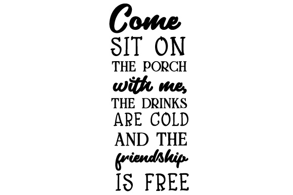 Come Sit on the Porch with Me, the Drinks Are Cold and the Friendship is Free Doors Signs Craft Cut File By Creative Fabrica Crafts
